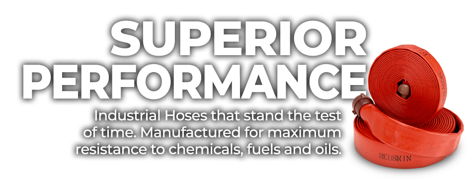 Superior Performance | Industrial Hoses that stand the test of time. Manufactured for maximum resistance to chemicals, fuels and oils.