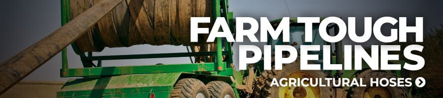 Farm Tough Pipelines | Agricultural Hoses >